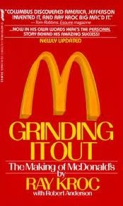 READ THIS IN MARCH 2013 - GRINDING IT OUT THE MAKING OF MCDONALD'S BY RAY KROC