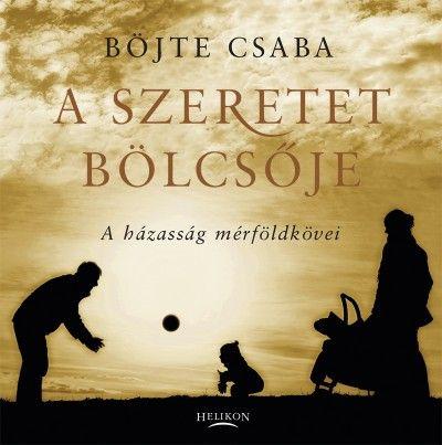 Böjte Csaba - A szeretet bölcsője - A házasság mérföldkövei