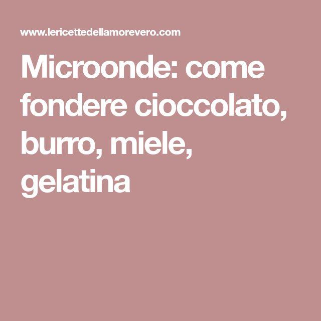 Microonde: come fondere cioccolato, burro, miele, gelatina