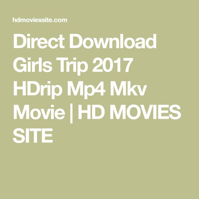 Direct Download Girls Trip 2017 HDrip Mp4 Mkv Movie | HD MOVIES SITE