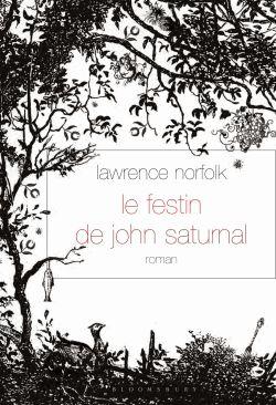 Le Festin de John Saturnal. Lawrence Norfolk. Grasset