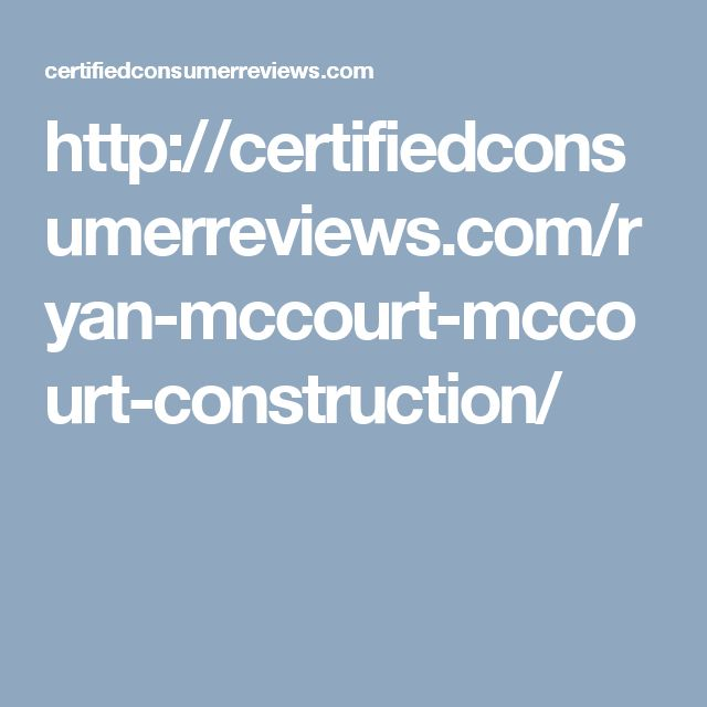 http://certifiedconsumerreviews.com/ryan-mccourt-mccourt-construction/