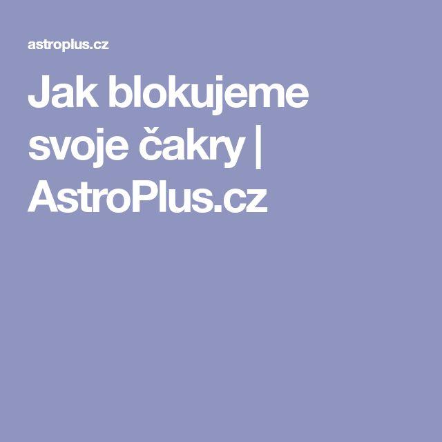 Jak blokujeme svoje čakry | AstroPlus.cz