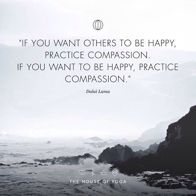 """""""If you want others to be happy, practice compassion. If you want to be happy, practice compassion."""" - Dalai Lama #quote #thehouseofyoga"""