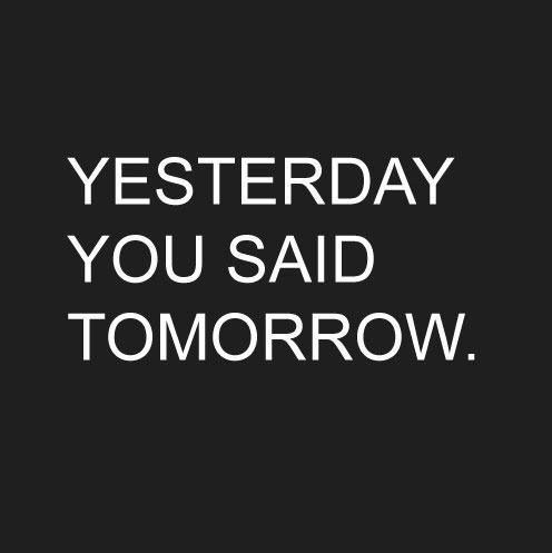 Ayer... dijiste mañana. Andiamo! #sepositivo!