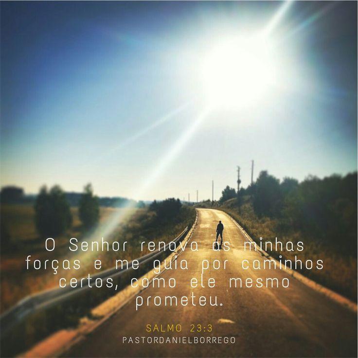 """Desejo uma ótima semana e lembra-te... """"O Senhor renova as minhas forças e me guia por caminhos certos, como ele mesmo prometeu."""" Salmos 23:3 #DanielBorrego"""