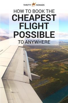 How to Book the Cheapest Flight Possible to Anywhere. @thriftynomads via @topupyourtrip