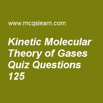 Learn quiz on kinetic molecular theory of gases, chemistry quiz 125 to practice. Free chemistry MCQs questions and answers to learn kinetic molecular theory of gases MCQs with answers. Practice MCQs to test knowledge on kinetic molecular theory of gases, quantum numbers, liquid crystals, unit cell, quantum theory worksheets.  Free kinetic molecular theory of gases worksheet has multiple choice quiz questions as expression of root mean square velocities is description of relationship…