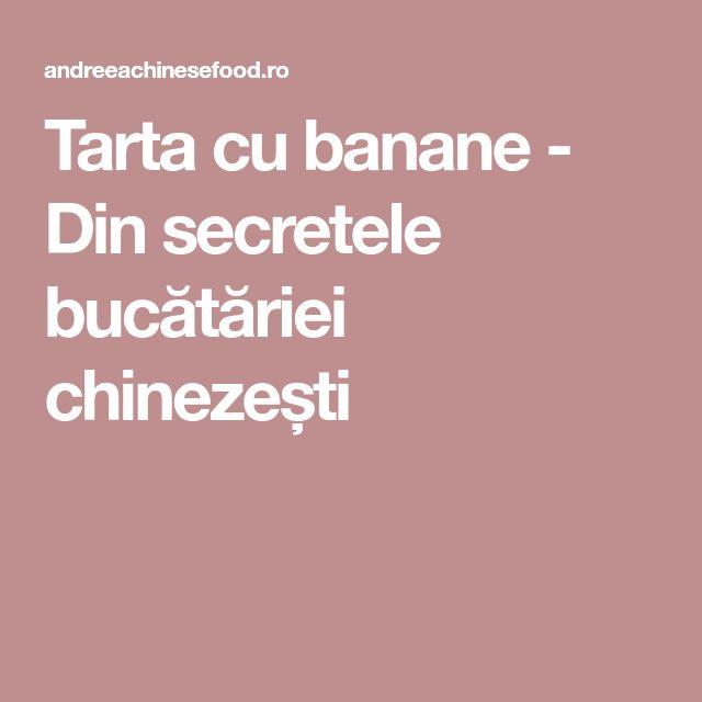 Tarta cu banane - Din secretele bucătăriei chinezești