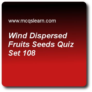 Wind Dispersed Fruits Seeds Quizzes: O level biology Quiz 108 Questions and Answers - Practice biology quizzes based questions and answers to study wind dispersed fruits seeds quiz with answers. Practice MCQs to test learning on wind dispersed fruits and seeds, digestion: enzyme catalyzed process, decomposition in biology, reproduction in plants: pollination, circulatory system quizzes. Online wind dispersed fruits seeds worksheets has study guide as competition for food and light can be..