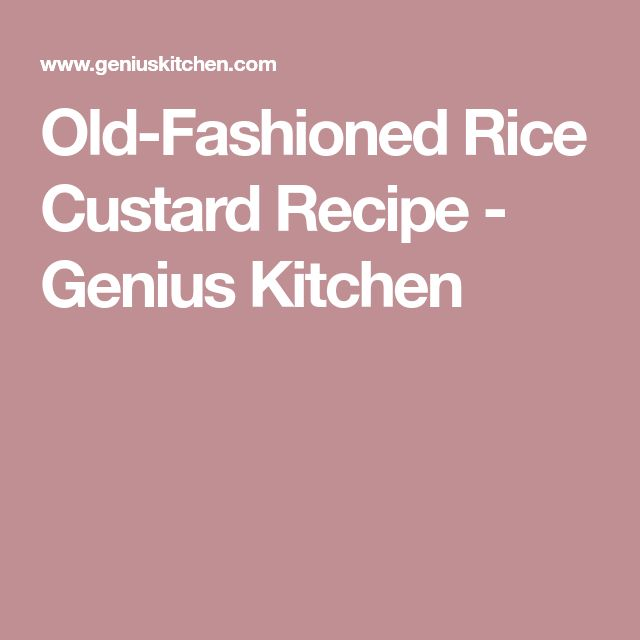 Old-Fashioned Rice Custard Recipe - Genius Kitchen