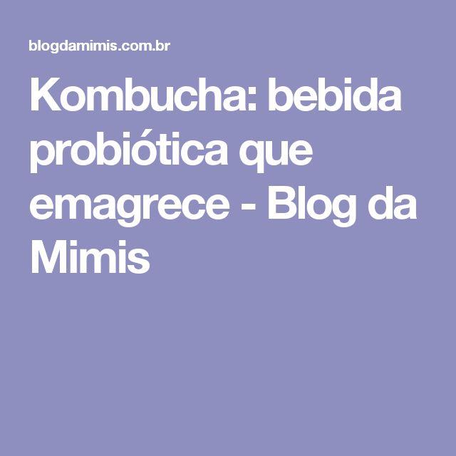 Kombucha: bebida probiótica que emagrece - Blog da Mimis
