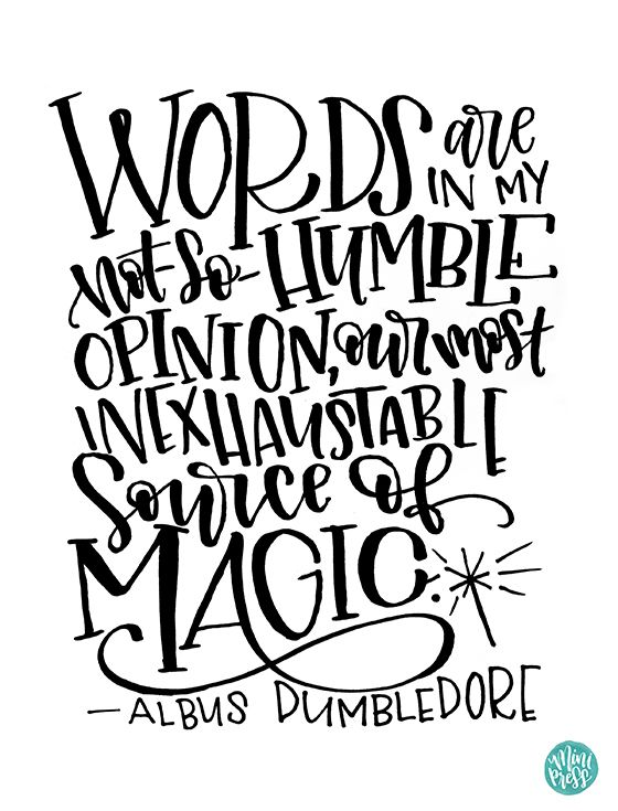 """Words are in my not-so-humble opinion, our most inexhaustable source of Magic."" - Albus Dumbledore (Harry Potter Printable Quote)"