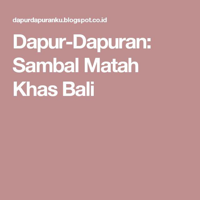 Dapur-Dapuran: Sambal Matah Khas Bali