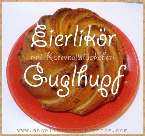 AngelinaS: Eierlikör Guglhupf mit Karamellstückchen...