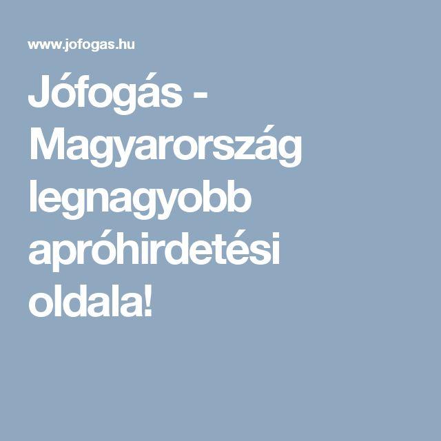 Jófogás - Magyarország legnagyobb apróhirdetési oldala!