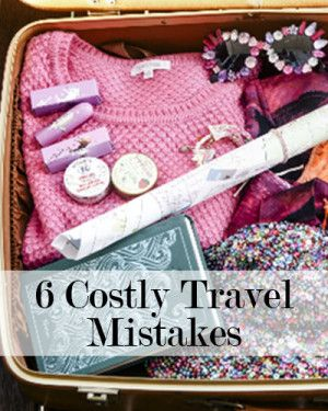 6 Costly Travel Mistakes and How to Avoid Them