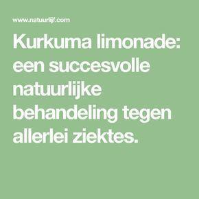 Kurkuma limonade: een succesvolle natuurlijke behandeling tegen allerlei ziektes.