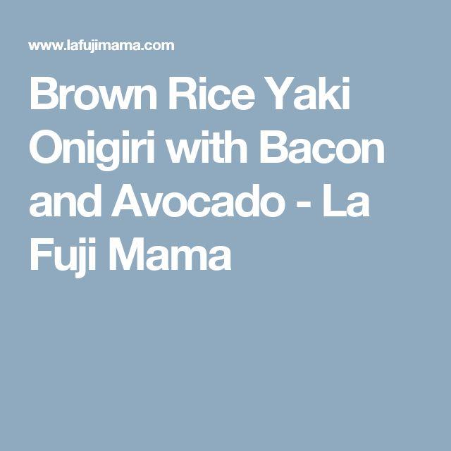 brown rice yaki onigiri with bacon and avocado yaki onigiri fuji brown ...