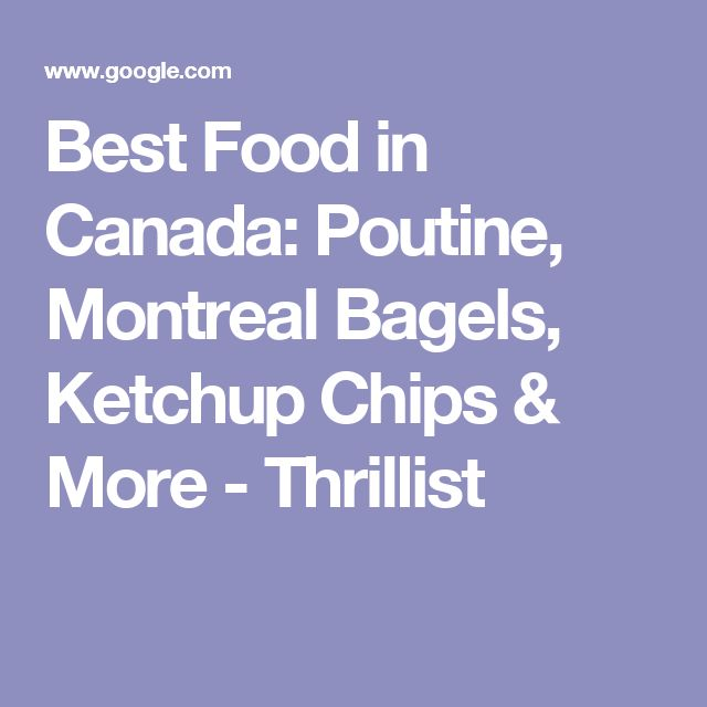 Best Food in Canada: Poutine, Montreal Bagels, Ketchup Chips & More - Thrillist
