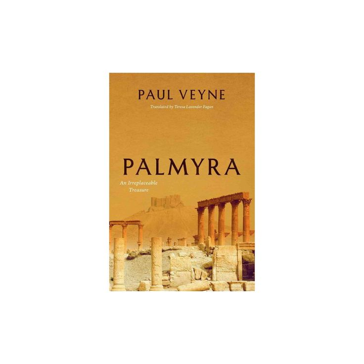 Palmyra : An Irreplaceable Treasure (Hardcover) (Paul Veyne)