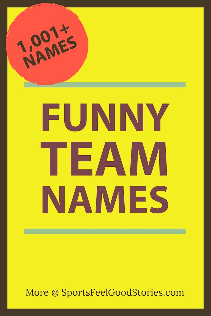 Funny Team Names For Your Squad Or Group Sports Feel Good Stories Funny Team Names Fun Team Names Best Team Names