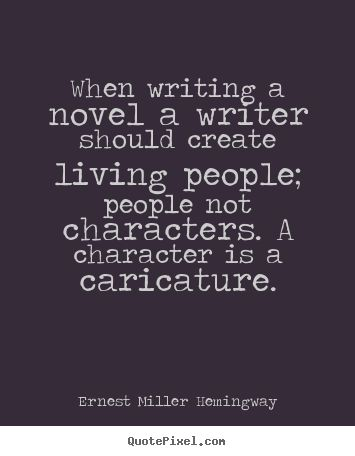 writer's quotes about writing | Ernest Miller Hemingway photo quotes - When writing a novel a writer ...