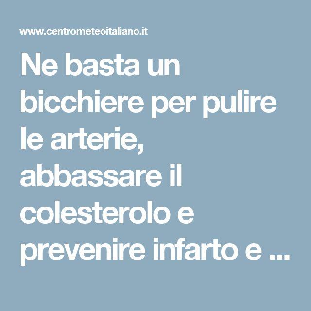 Ne basta un bicchiere per pulire le arterie, abbassare il colesterolo e prevenire infarto e ictus! - Centro Meteo Italiano