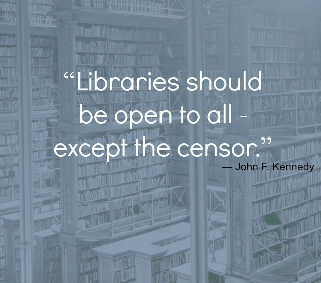 Libraries should be open to all - except the censor. –John F. Kennedy #library #quote