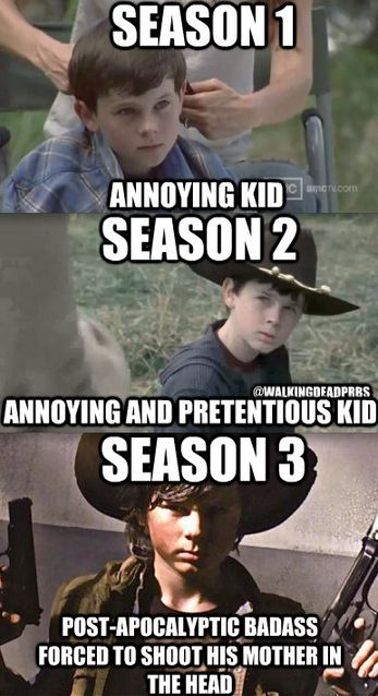 THE WALKING DEAD.... Nope he's still an annoying little asshole ( at least he is in the first few episodes)