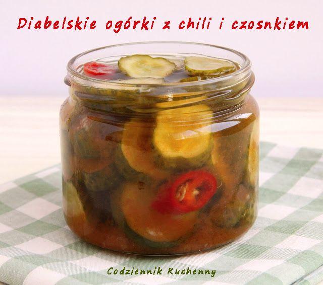 Codziennik Kuchenny - proste przepisy na niecodzienne potrawy: Diabelskie ogórki z chili i czosnkiem