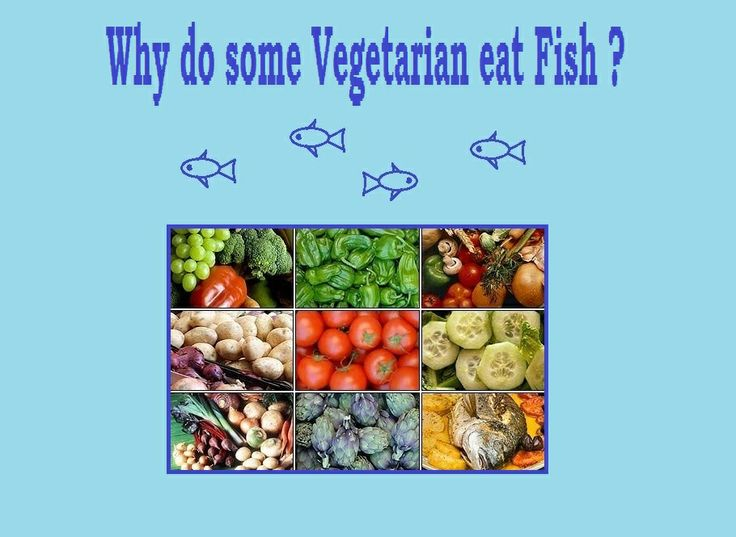 Are you a vegetarian and eat fish if you are why do you for What is a vegetarian that eats fish