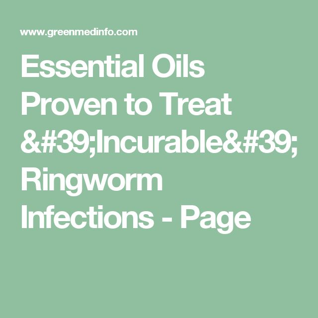 Essential Oils Proven to Treat 'Incurable' Ringworm Infections - Page