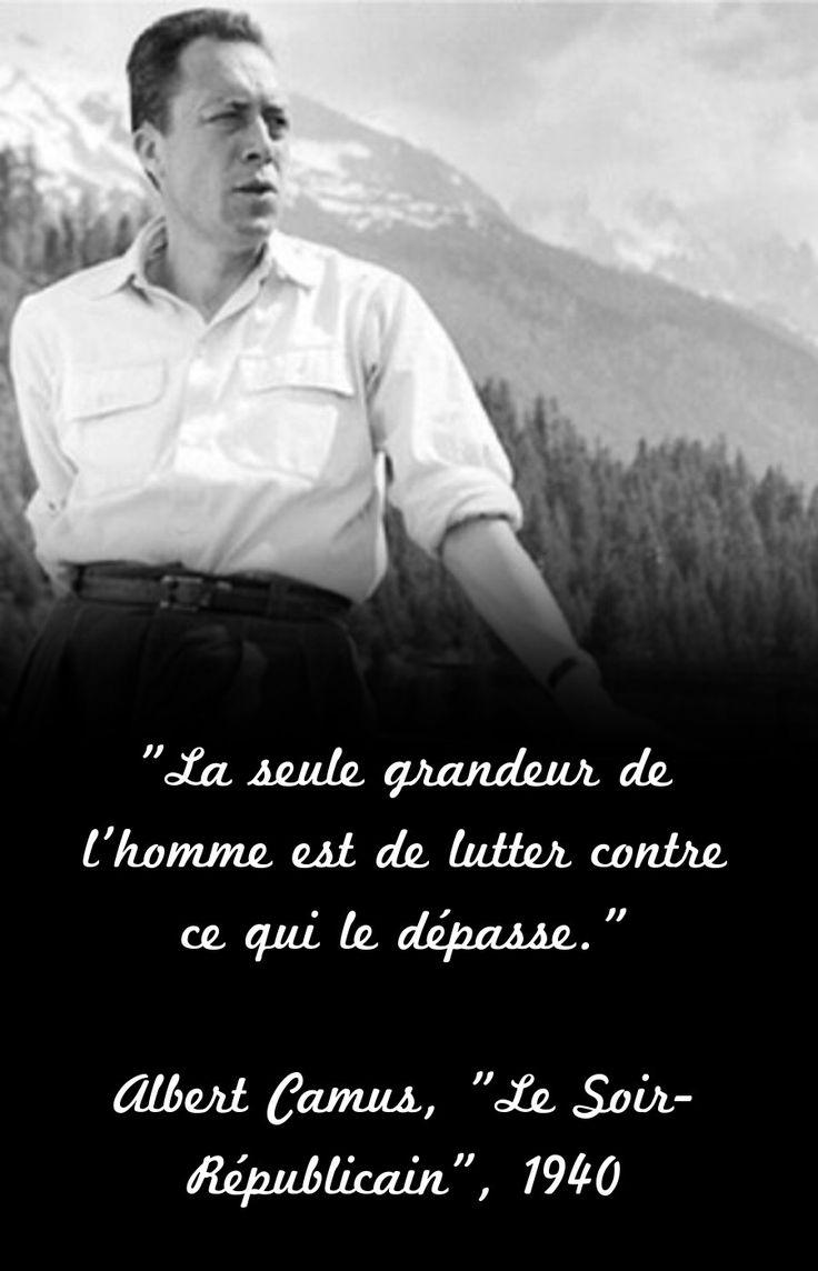 """""""La seule grandeur de l'homme est de lutter contre ce qui le dépasse"""". Albert Camus, """"Le Soir-Républicain"""", 1940"""