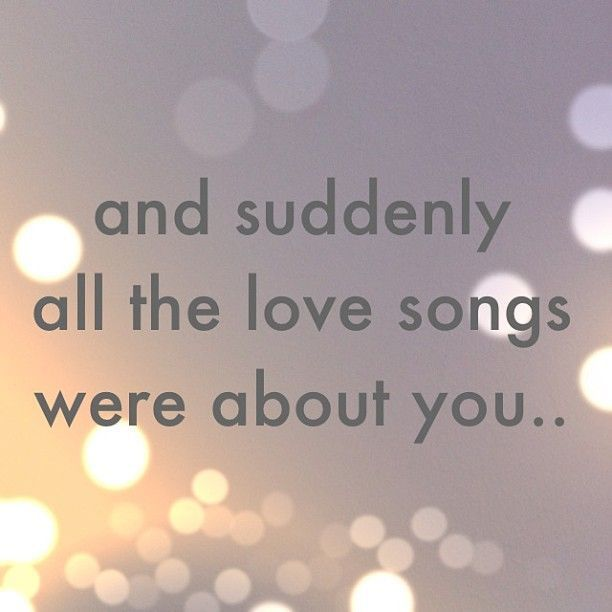 """And suddenly all the love songs were about you..."" #lovequotes"