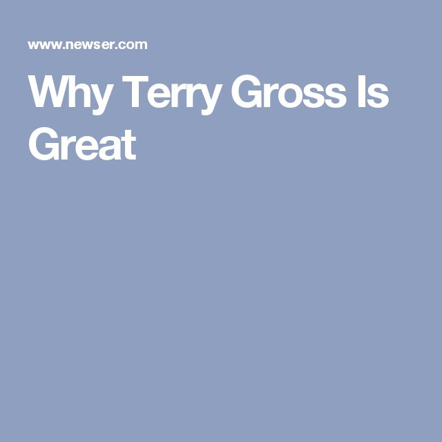 Why Terry Gross Is Great