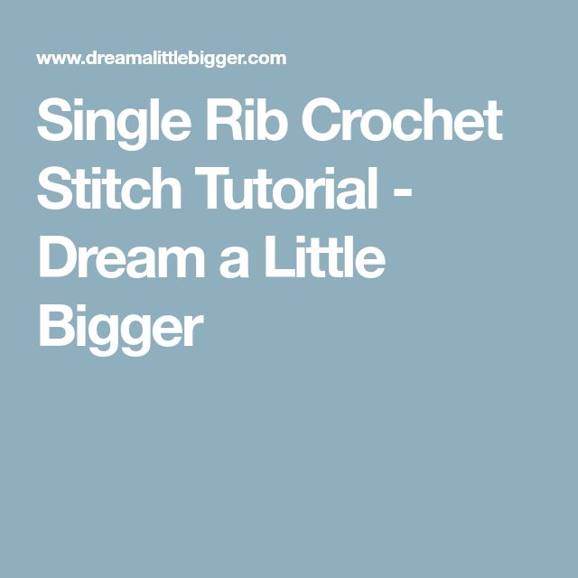 Single Rib Crochet Stitch Tutorial - Dream a Little Bigger