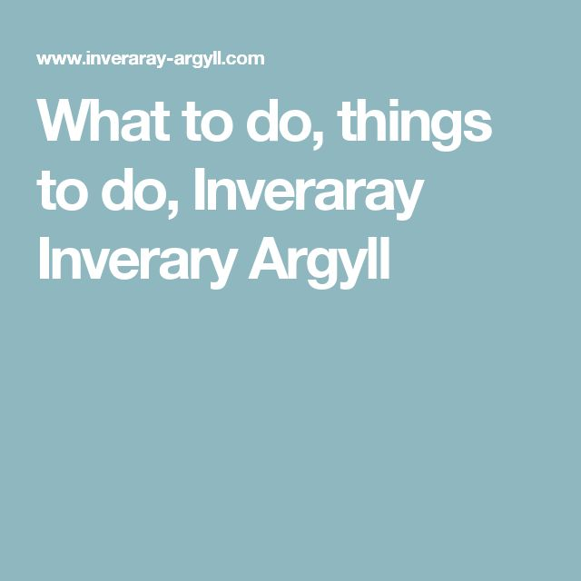 What to do, things to do, Inveraray Inverary Argyll