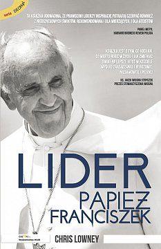 LIDER PAPIEŻ FRANCISZEK - Papież Franciszek. Lider, który przewodzi 1,2 miliarda ludzi na świecie. Zdobył światowe uznanie dzięki rewolucyjnemu podejściu do przywództwa. Cieszy się niegasnącą popularnością i codzi...