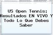 http://tecnoautos.com/wp-content/uploads/imagenes/tendencias/thumbs/us-open-tennis-resultados-en-vivo-y-todo-lo-que-debes-saber.jpg US Open tennis. US Open tennis: resultados EN VIVO y todo lo que debes saber, Enlaces, Imágenes, Videos y Tweets - http://tecnoautos.com/actualidad/us-open-tennis-us-open-tennis-resultados-en-vivo-y-todo-lo-que-debes-saber/