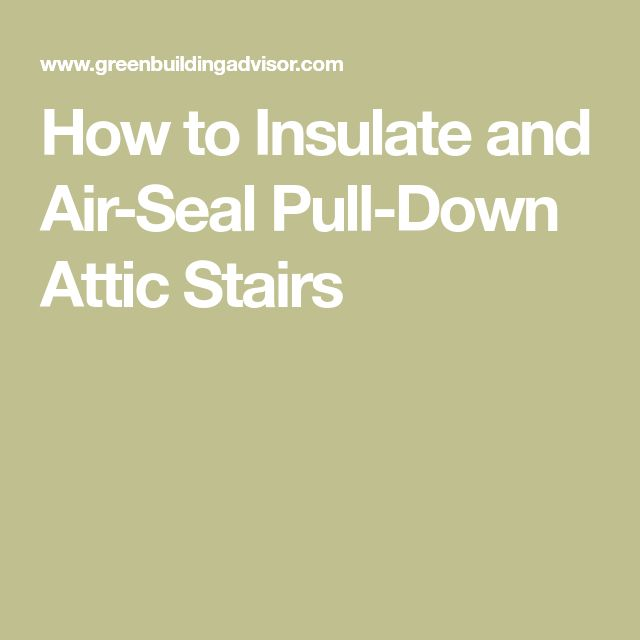 How To Insulate And Air Seal Pull Down Attic Stairs