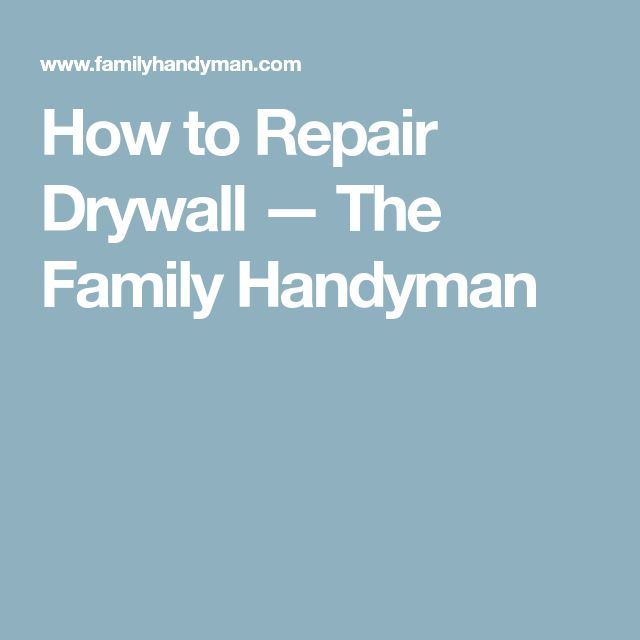 How to Repair Drywall — The Family Handyman
