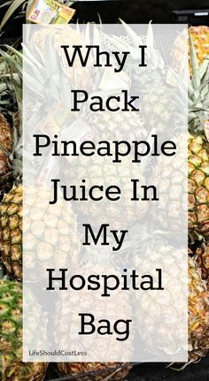 Why I pack pineapple juice in my hospital bag, a tip for the breast-feeding mother. {lifeshouldcostless.com}