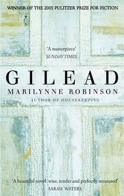 Gilead a story about fathers and sons and the spiritual battles that still rage at America's heart.