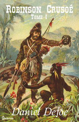 Robinson Crusoé - Tome I de Daniel Defoe ! Télécharger en EPUB, aussi disponible pour Kindle et en PDF