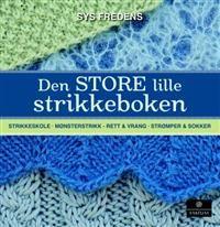 Den store lille strikkeboken; strikkeskole, mønsterstrikk, strømper & sokker