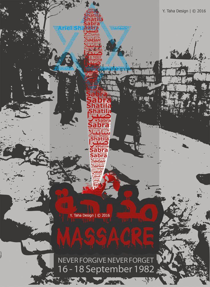 Sabra and Shatila Massacre  never forgive never forget 16. - 18. September 1982   Vergessen Sie die Opfer nicht. Sabra und Chatila - 16. bis 18. 9. 1982  Extreme Psychopathie: Das fast vergessene Massaker von Sabra und Shatila - Zwischen dem 16. und 19. September 1982 geschahen (die Massaker) von Sabra und Shatila, sie gehören zu den grausamsten und umstrittensten in der gebeutelten Region des Nahen Ostens, die in die Geschichte eingingen.
