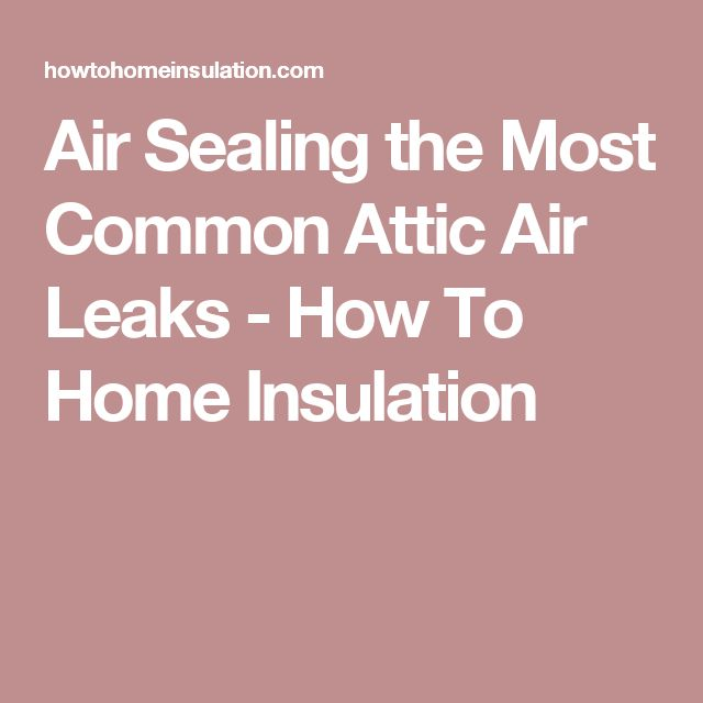 Air Sealing the Most Common Attic Air Leaks - How To Home Insulation