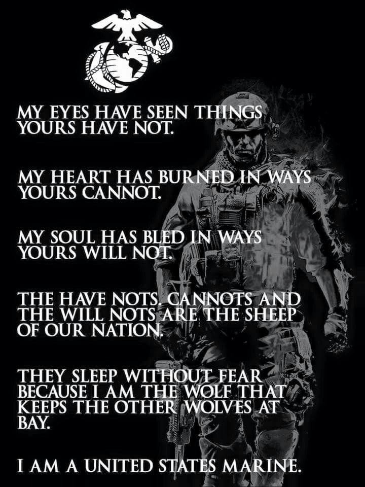 """I am a United States Marine."" I will always and forever support the USMC because I understand what it takes to become one. My knee injury prevented me from graduating or going back to training. But they will never have to worry if their sacrifices go unappreciated. God, Corps, Country."