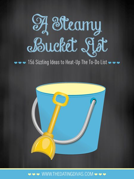 What intimate ideas do you want to check off your list? The Steamy Bucket List has 156 sizzling ideas to heat-up the to-do list. www.TheDatingDivas.com #intimatemoments